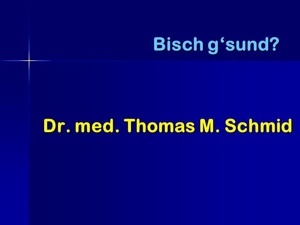 Bisch gsund? Dr. med. Thomas M. Schmid