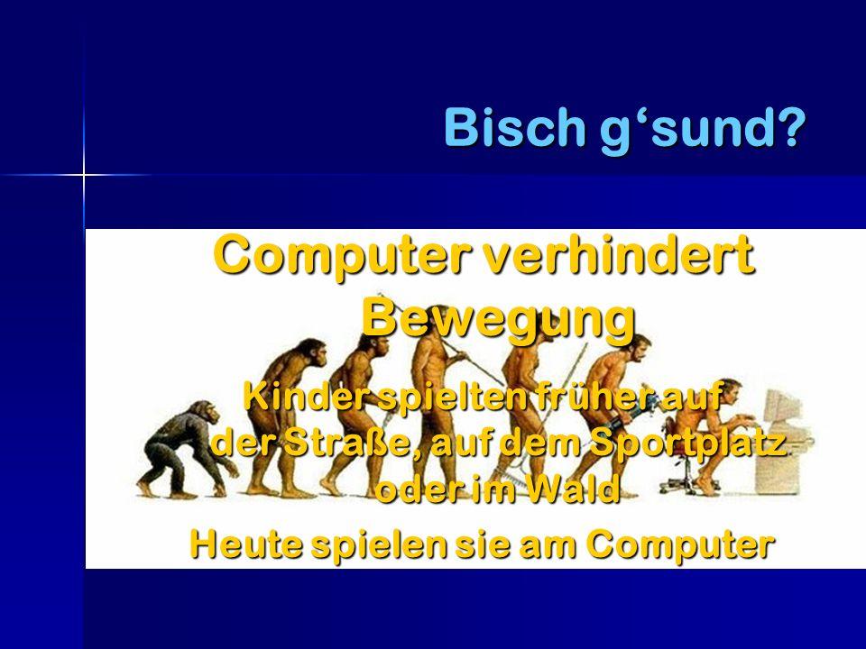 Computer verhindert Bewegung Kinder spielten früher auf der Straße, auf dem Sportplatz oder im Wald Heute spielen sie am Computer Bisch gsund?