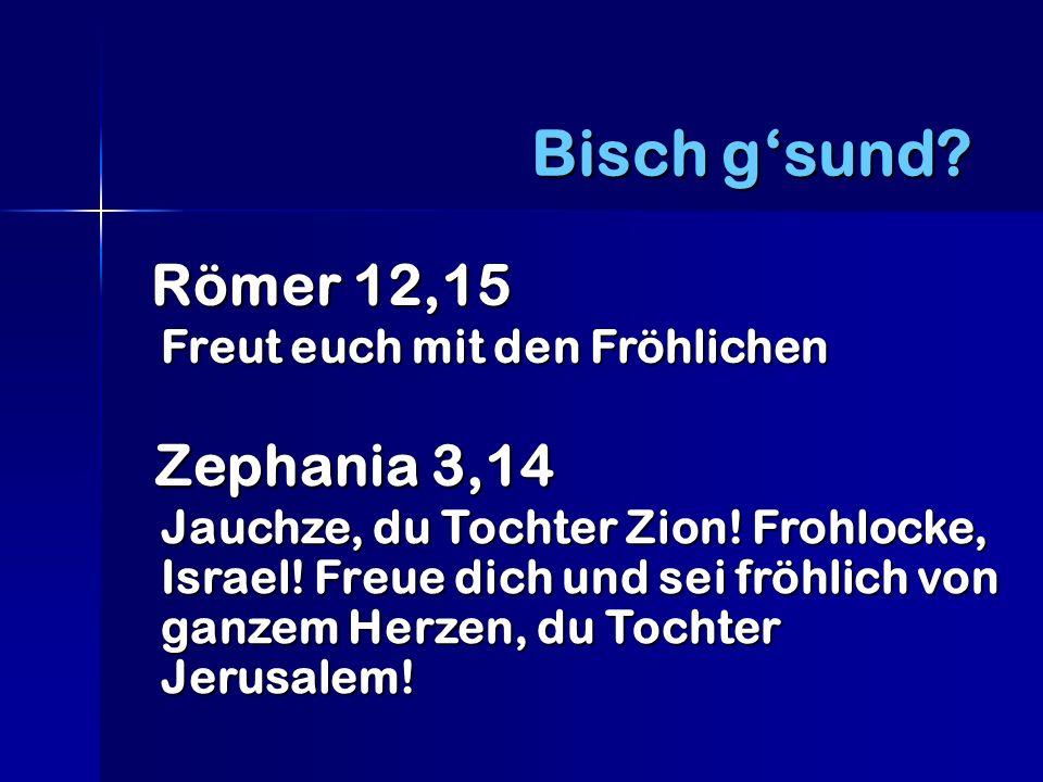Römer 12,15 Römer 12,15 Freut euch mit den Fröhlichen Bisch gsund.