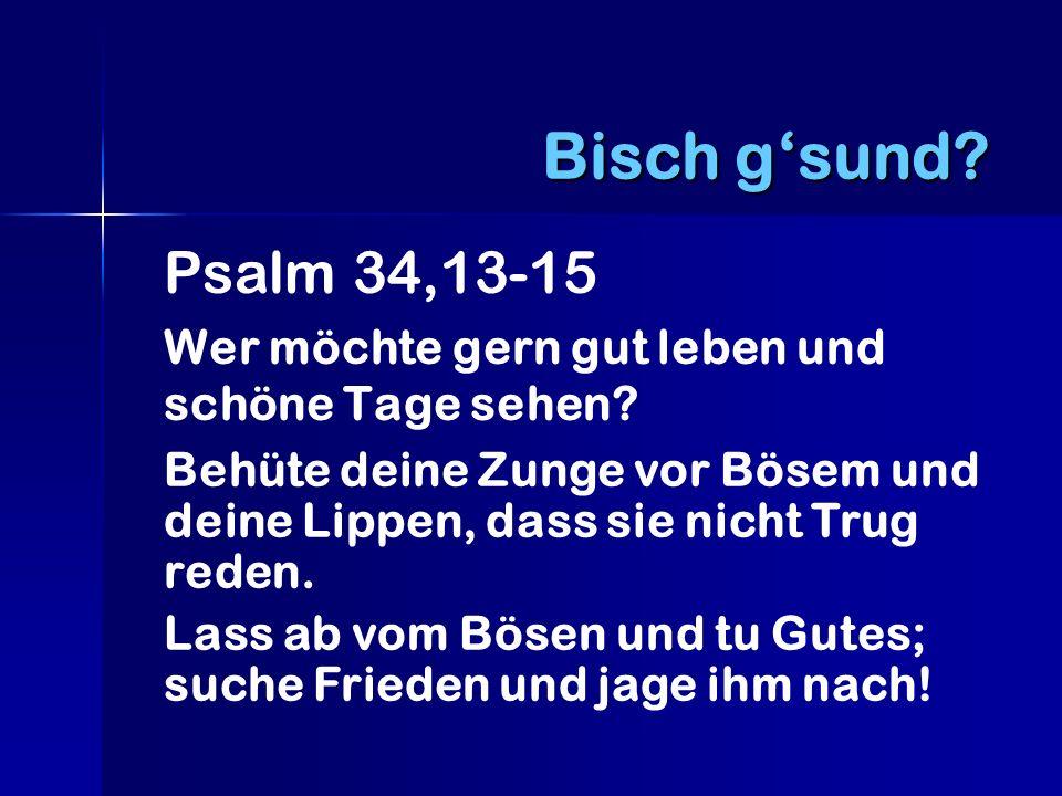 Psalm 34,13-15 Wer möchte gern gut leben und schöne Tage sehen.