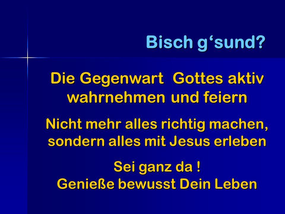 Die Gegenwart Gottes aktiv wahrnehmen und feiern Nicht mehr alles richtig machen, sondern alles mit Jesus erleben Sei ganz da .