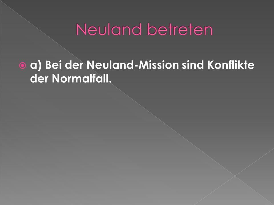 a) Bei der Neuland-Mission sind Konflikte der Normalfall.