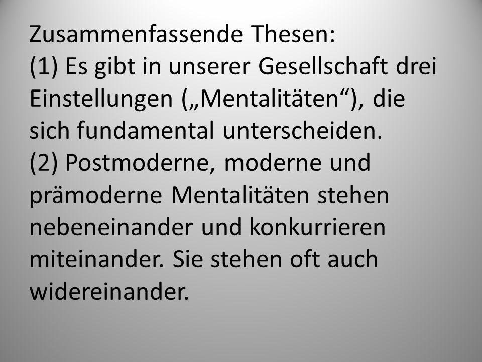 Zusammenfassende Thesen: (1) Es gibt in unserer Gesellschaft drei Einstellungen (Mentalitäten), die sich fundamental unterscheiden. (2) Postmoderne, m