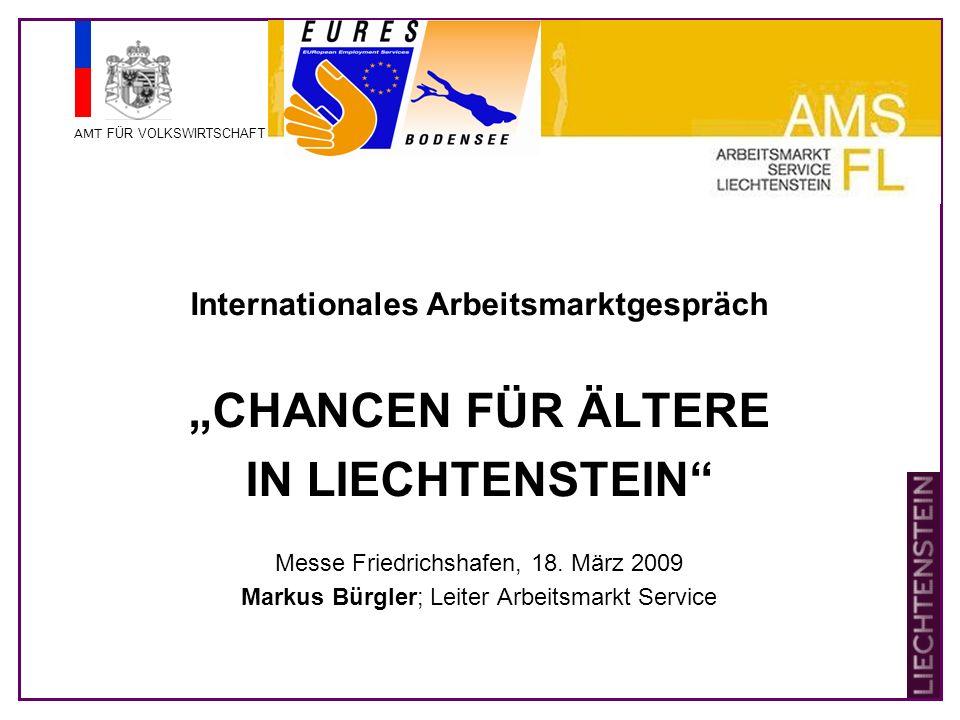 AMT FÜR VOLKSWIRTSCHAFT Chancen für Ältere in Liechtenstein Aktuelle Zahlen – Daten – Fakten 27.5% Erwerbsquote der 50plus Arbeitslosigkeit: 19.4% Jugendliche bis 24 Jahre 53.3% sind 25 – 49 Jahre 27.3% sind 50 plus Jahre 2.7% Jahresdurchschnitt 2008 2.4% Dezember 2008
