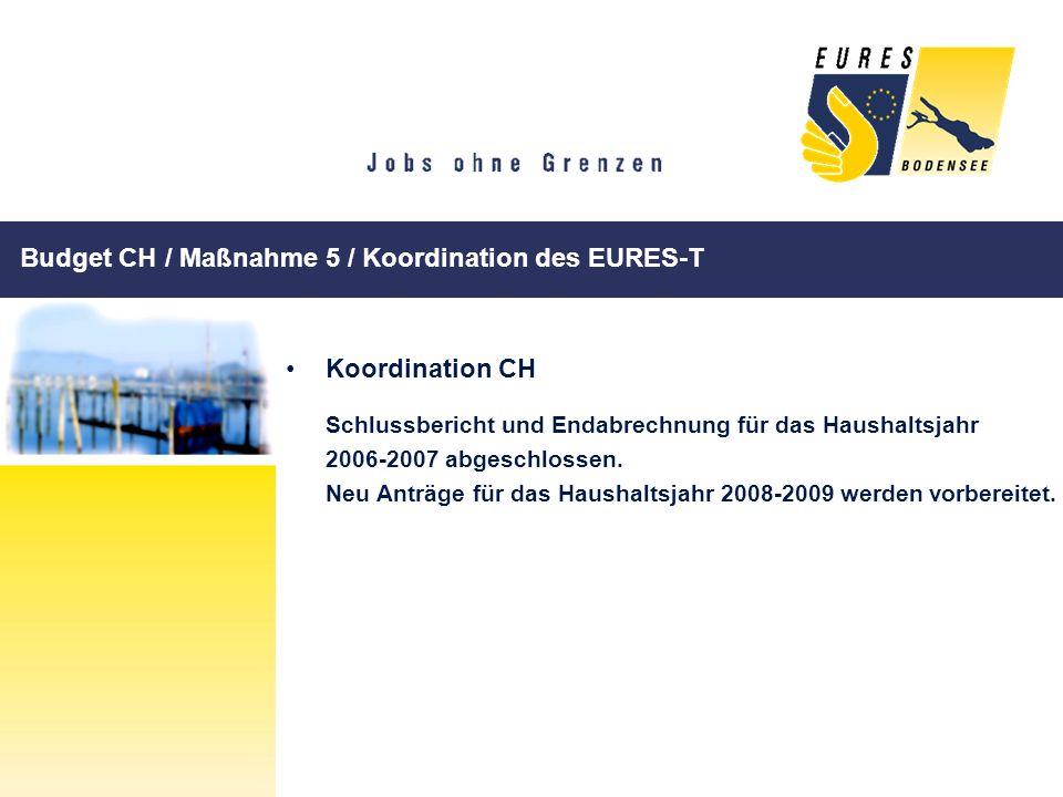 Budget CH / Maßnahme 5 / Koordination des EURES-T Koordination CH Schlussbericht und Endabrechnung für das Haushaltsjahr 2006-2007 abgeschlossen. Neu