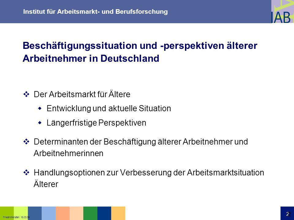 Institut für Arbeitsmarkt- und Berufsforschung 2 Friedrichshafen 18.03.09 2 Beschäftigungssituation und -perspektiven älterer Arbeitnehmer in Deutschl