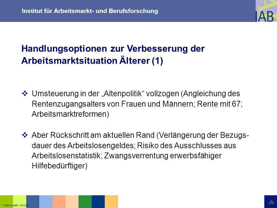 Institut für Arbeitsmarkt- und Berufsforschung 28 Friedrichshafen 18.03.09 28 Handlungsoptionen zur Verbesserung der Arbeitsmarktsituation Älterer (1)