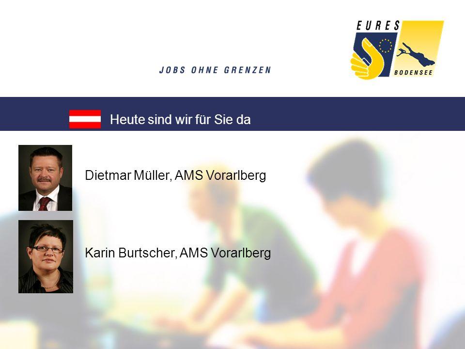 Dietmar Müller, AMS Vorarlberg Karin Burtscher, AMS Vorarlberg Heute sind wir für Sie da