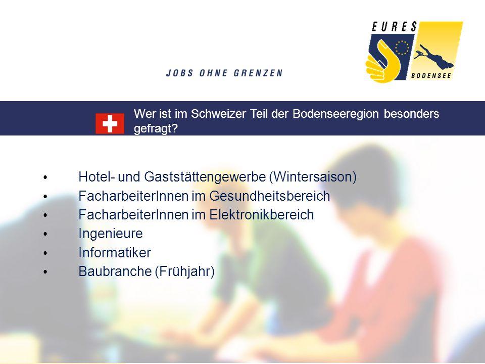 Wer ist im Schweizer Teil der Bodenseeregion besonders gefragt? Hotel- und Gaststättengewerbe (Wintersaison) FacharbeiterInnen im Gesundheitsbereich F