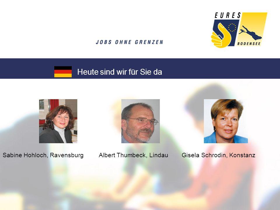 Sabine Hohloch, Ravensburg Albert Thumbeck, Lindau Gisela Schrodin, Konstanz Heute sind wir für Sie da