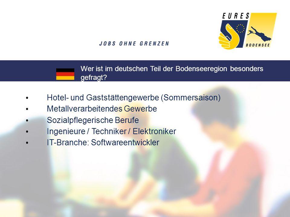 Hotel- und Gaststättengewerbe (Sommersaison) Metallverarbeitendes Gewerbe Sozialpflegerische Berufe Ingenieure / Techniker / Elektroniker IT-Branche: