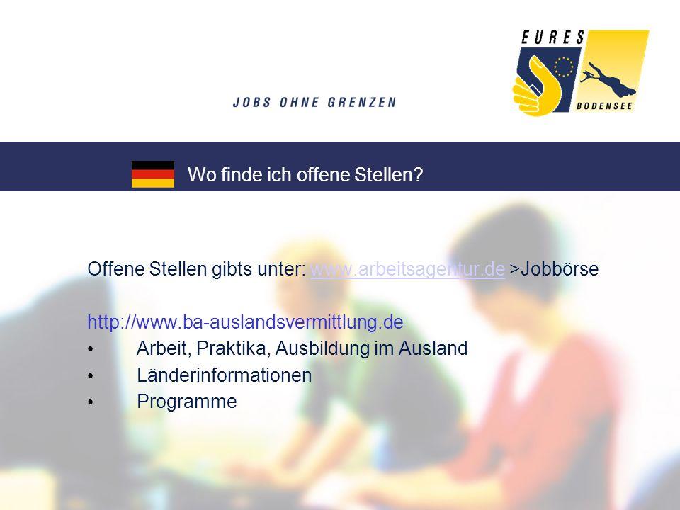 Offene Stellen gibts unter: www.arbeitsagentur.de >Jobbörsewww.arbeitsagentur.de http://www.ba-auslandsvermittlung.de Arbeit, Praktika, Ausbildung im