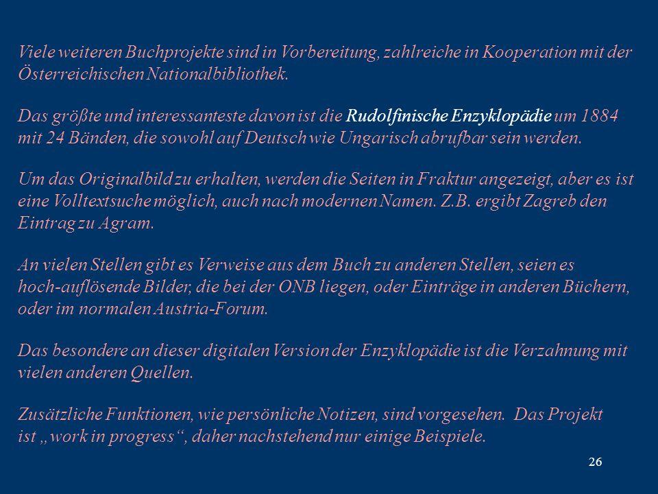 26 Viele weiteren Buchprojekte sind in Vorbereitung, zahlreiche in Kooperation mit der Österreichischen Nationalbibliothek.