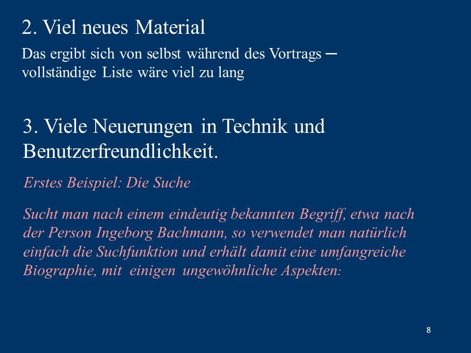 8 2. Viel neues Material Das ergibt sich von selbst während des Vortrags vollständige Liste wäre viel zu lang 3. Viele Neuerungen in Technik und Benut