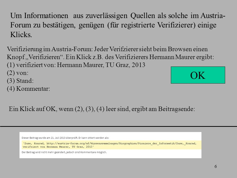 7 Füllt die Verifiziererin Ulrike Ment das Feld (2) aus, ist das Resultat am Ende des gegenständlichen Beitrags anders, z.B.: (1) Verifiziert von: Ulrike Ment, Universität Wien (2) von: Robert Engele (3) Stand: (4) Kommentar: Andere Alternativen: OK ergibt bei Klick auf OK, da (2) nicht leer ist: Andere Alternativen wie z.B.