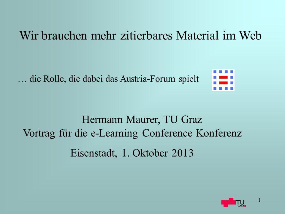 1 Hermann Maurer, TU Graz Vortrag für die e-Learning Conference Konferenz Eisenstadt, 1.