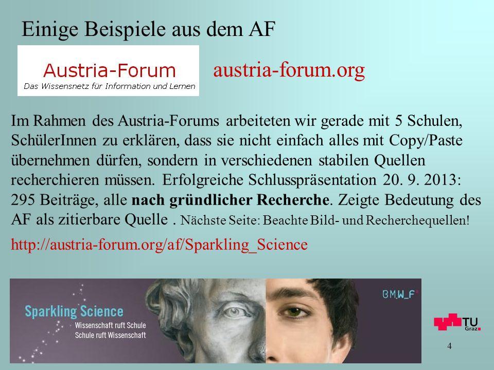 4 Im Rahmen des Austria-Forums arbeiteten wir gerade mit 5 Schulen, SchülerInnen zu erklären, dass sie nicht einfach alles mit Copy/Paste übernehmen dürfen, sondern in verschiedenen stabilen Quellen recherchieren müssen.