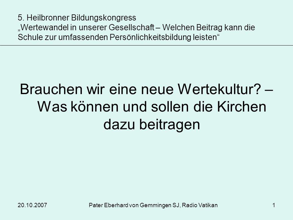 20.10.2007Pater Eberhard von Gemmingen SJ, Radio Vatikan1 5. Heilbronner Bildungskongress Wertewandel in unserer Gesellschaft – Welchen Beitrag kann d