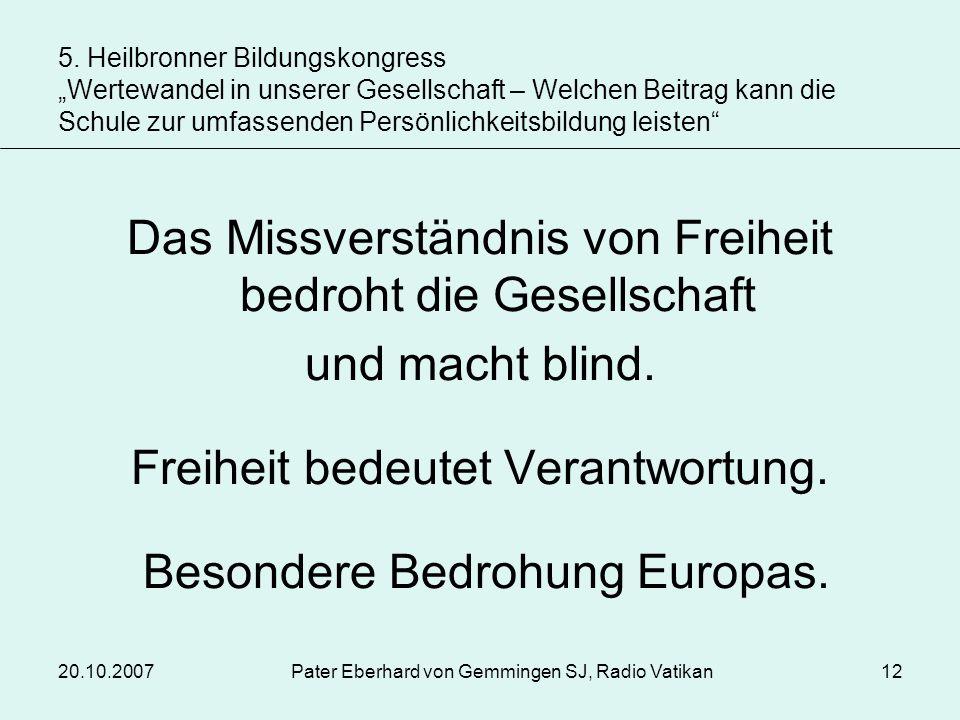 20.10.2007Pater Eberhard von Gemmingen SJ, Radio Vatikan12 Das Missverständnis von Freiheit bedroht die Gesellschaft und macht blind. Freiheit bedeute