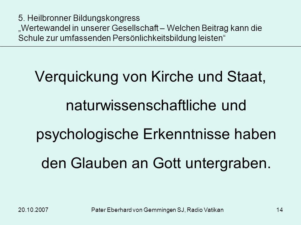 20.10.2007Pater Eberhard von Gemmingen SJ, Radio Vatikan14 Verquickung von Kirche und Staat, naturwissenschaftliche und psychologische Erkenntnisse ha