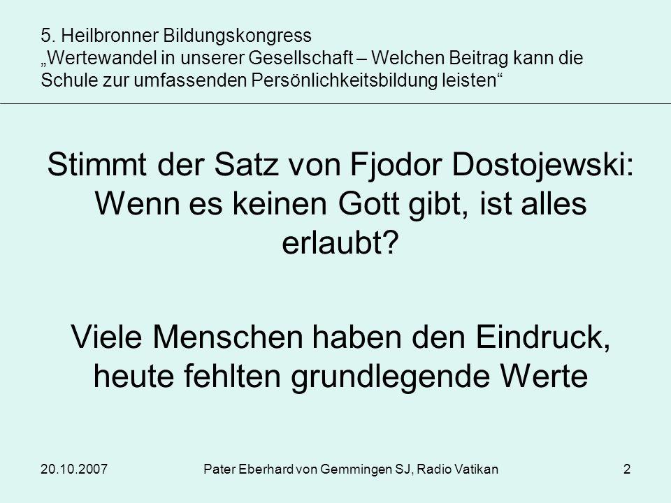 20.10.2007Pater Eberhard von Gemmingen SJ, Radio Vatikan3 Verdacht: Verlust von Werten ist begründet im Verlust von Religion, Glauben, Gott.