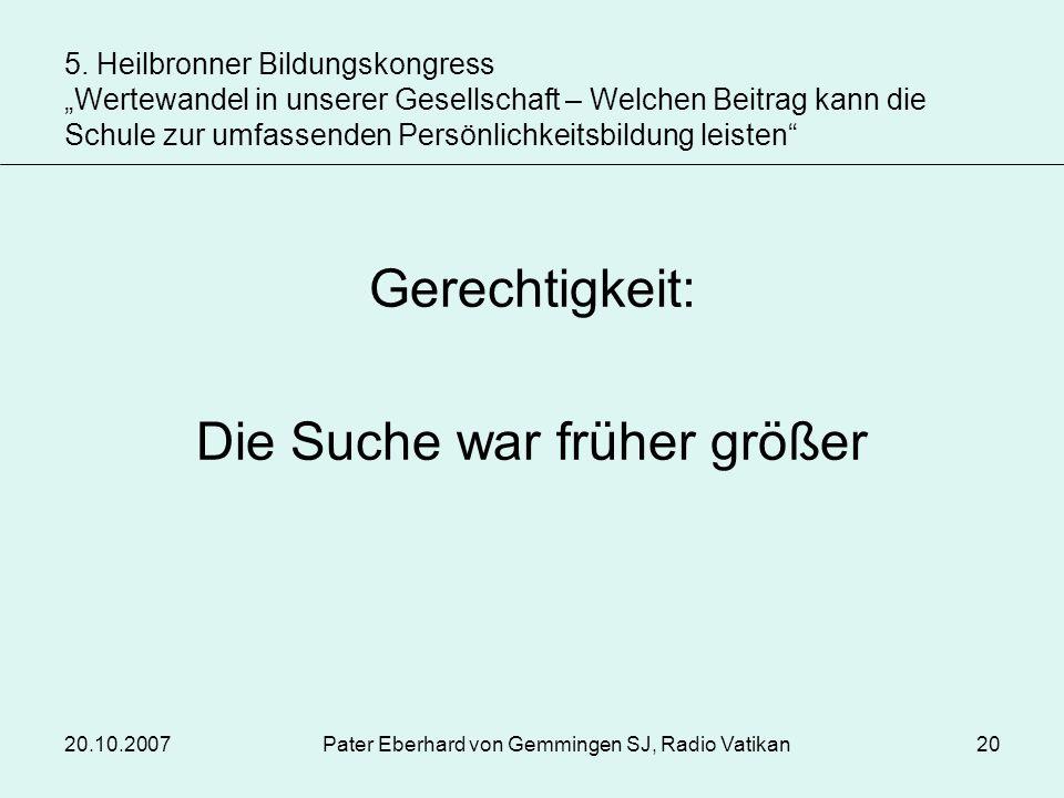 20.10.2007Pater Eberhard von Gemmingen SJ, Radio Vatikan20 Gerechtigkeit: Die Suche war früher größer 5. Heilbronner Bildungskongress Wertewandel in u