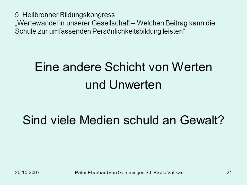 20.10.2007Pater Eberhard von Gemmingen SJ, Radio Vatikan21 Eine andere Schicht von Werten und Unwerten Sind viele Medien schuld an Gewalt? 5. Heilbron