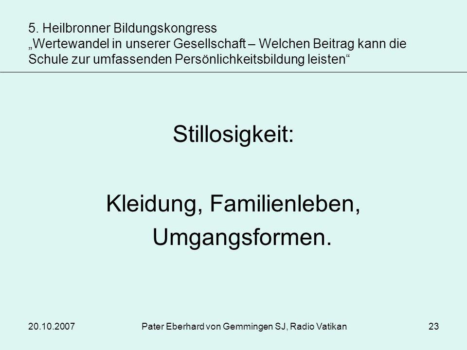 20.10.2007Pater Eberhard von Gemmingen SJ, Radio Vatikan23 Stillosigkeit: Kleidung, Familienleben, Umgangsformen. 5. Heilbronner Bildungskongress Wert