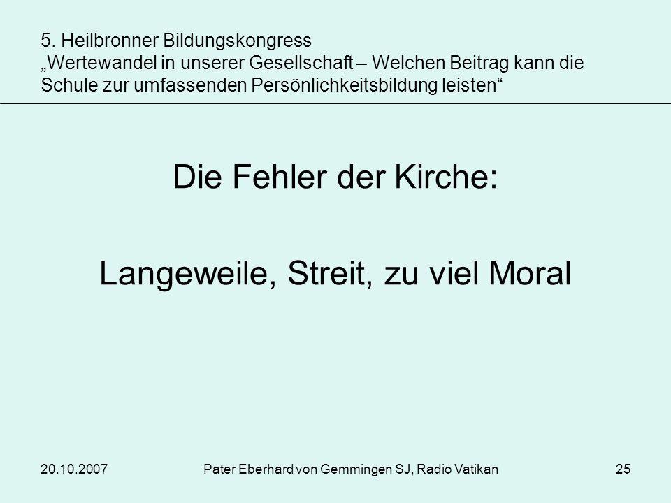 20.10.2007Pater Eberhard von Gemmingen SJ, Radio Vatikan25 Die Fehler der Kirche: Langeweile, Streit, zu viel Moral 5. Heilbronner Bildungskongress We
