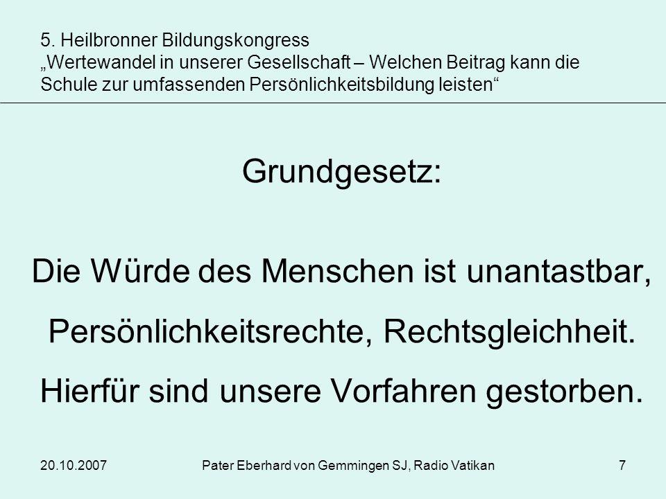 20.10.2007Pater Eberhard von Gemmingen SJ, Radio Vatikan7 Grundgesetz: Die Würde des Menschen ist unantastbar, Persönlichkeitsrechte, Rechtsgleichheit