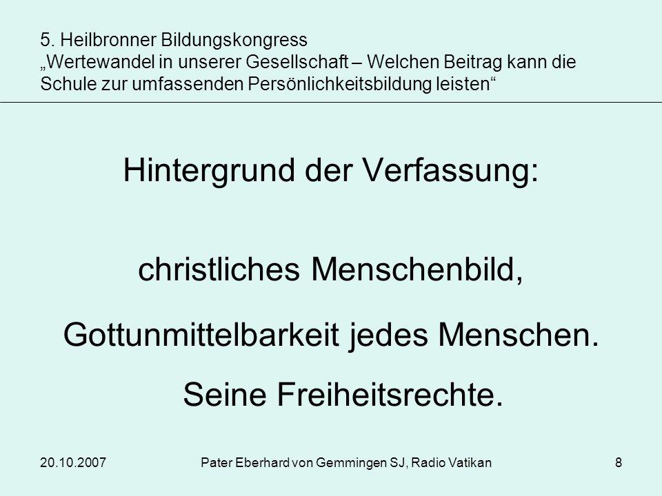 20.10.2007Pater Eberhard von Gemmingen SJ, Radio Vatikan8 Hintergrund der Verfassung: christliches Menschenbild, Gottunmittelbarkeit jedes Menschen. S