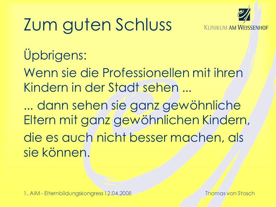 1. AIM - Elternbildungskongress 12.04.2008Thomas von Stosch Zum guten Schluss Üpbrigens: Wenn sie die Professionellen mit ihren Kindern in der Stadt s
