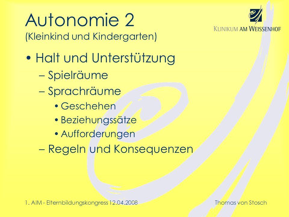 1. AIM - Elternbildungskongress 12.04.2008Thomas von Stosch Autonomie 2 (Kleinkind und Kindergarten) Halt und Unterstützung –Spielräume –Sprachräume G