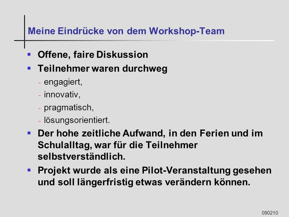 090210 Meine Eindrücke von dem Workshop-Team Offene, faire Diskussion Teilnehmer waren durchweg engagiert, innovativ, pragmatisch, lösungsorientiert.