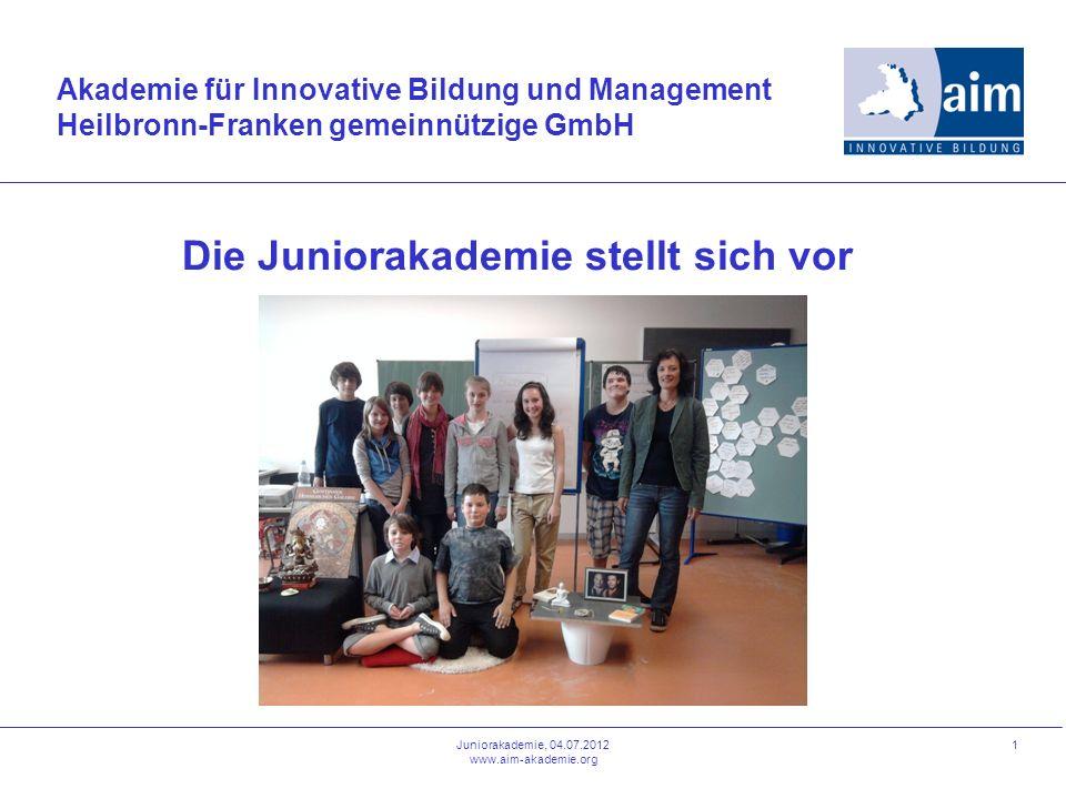 1 Die Juniorakademie stellt sich vor Akademie für Innovative Bildung und Management Heilbronn-Franken gemeinnützige GmbH Juniorakademie, 04.07.2012 ww