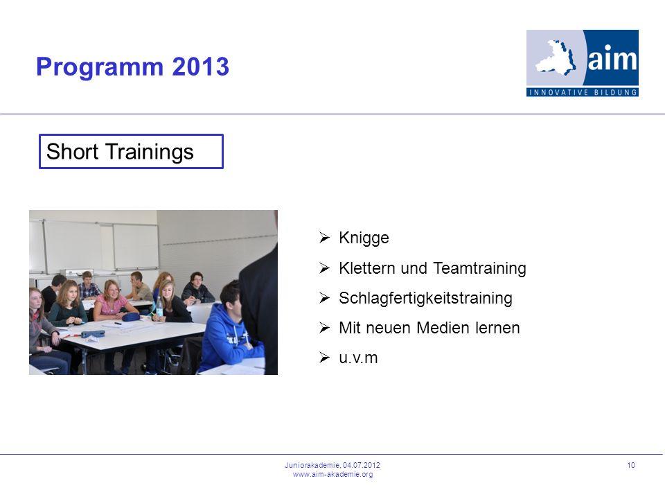 10 Programm 2013 Juniorakademie, 04.07.2012 www.aim-akademie.org Short Trainings Knigge Klettern und Teamtraining Schlagfertigkeitstraining Mit neuen