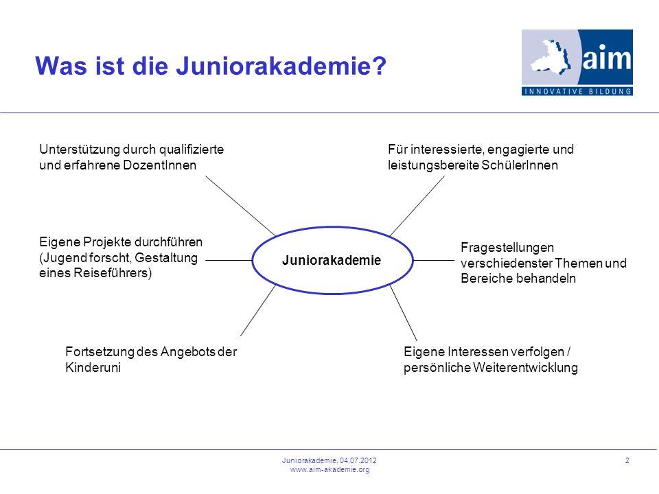 2 Was ist die Juniorakademie? Juniorakademie, 04.07.2012 www.aim-akademie.org Juniorakademie Für interessierte, engagierte und leistungsbereite Schüle