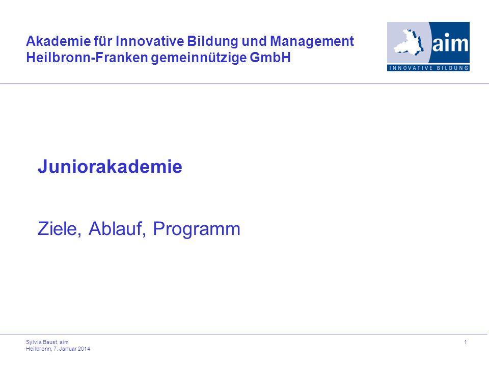 Sylvia Baust, aim Heilbronn, 7. Januar 2014 1 Juniorakademie Ziele, Ablauf, Programm Akademie für Innovative Bildung und Management Heilbronn-Franken