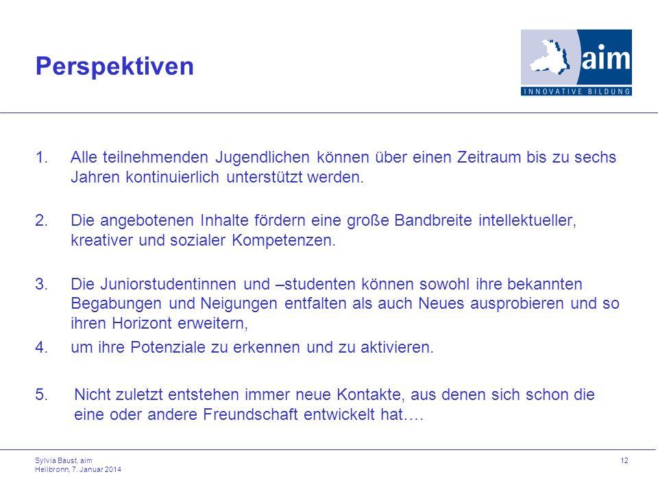 Sylvia Baust, aim Heilbronn, 7. Januar 2014 12 Perspektiven 1.Alle teilnehmenden Jugendlichen können über einen Zeitraum bis zu sechs Jahren kontinuie