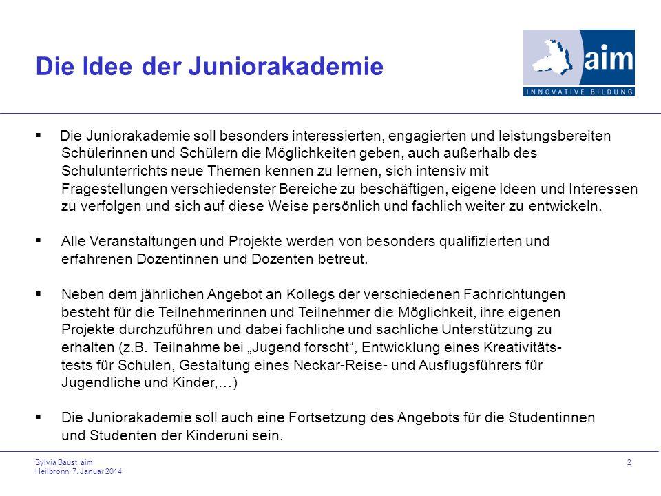 Sylvia Baust, aim Heilbronn, 7. Januar 2014 2 Die Idee der Juniorakademie Die Juniorakademie soll besonders interessierten, engagierten und leistungsb