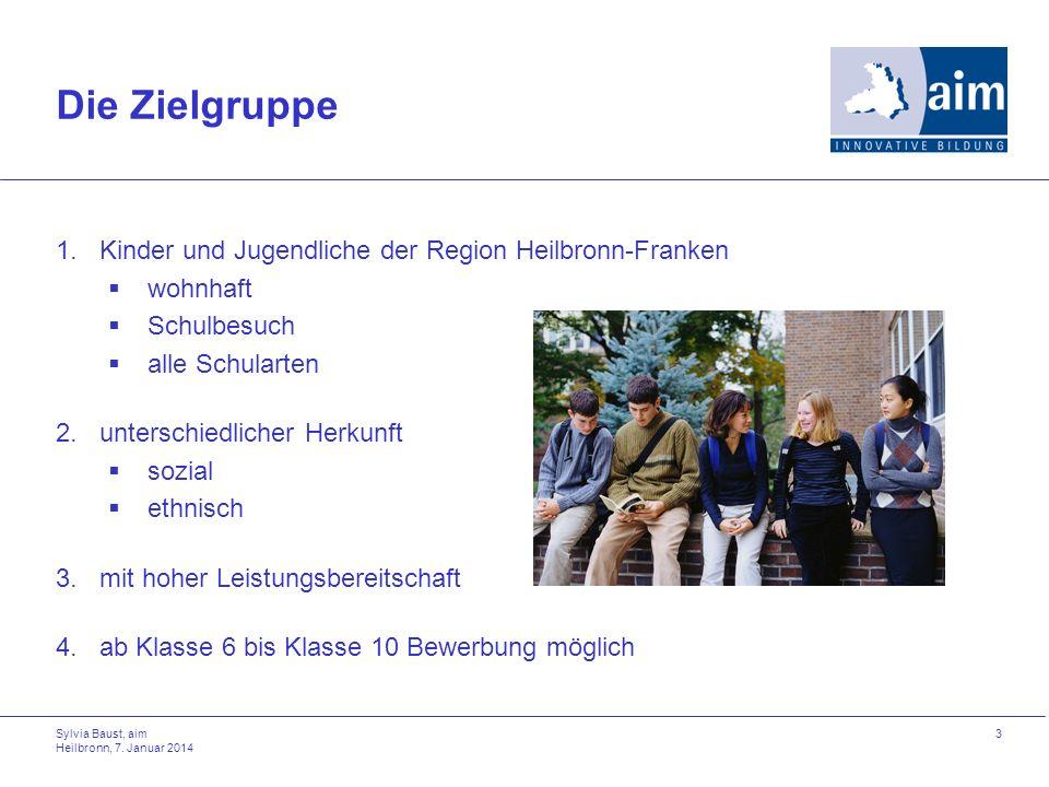 Sylvia Baust, aim Heilbronn, 7. Januar 2014 3 Die Zielgruppe 1.Kinder und Jugendliche der Region Heilbronn-Franken wohnhaft Schulbesuch alle Schularte