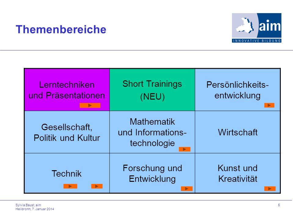 Sylvia Baust, aim Heilbronn, 7. Januar 2014 5 Themenbereiche Lerntechniken und Präsentationen Short Trainings (NEU) Persönlichkeits- entwicklung Gesel