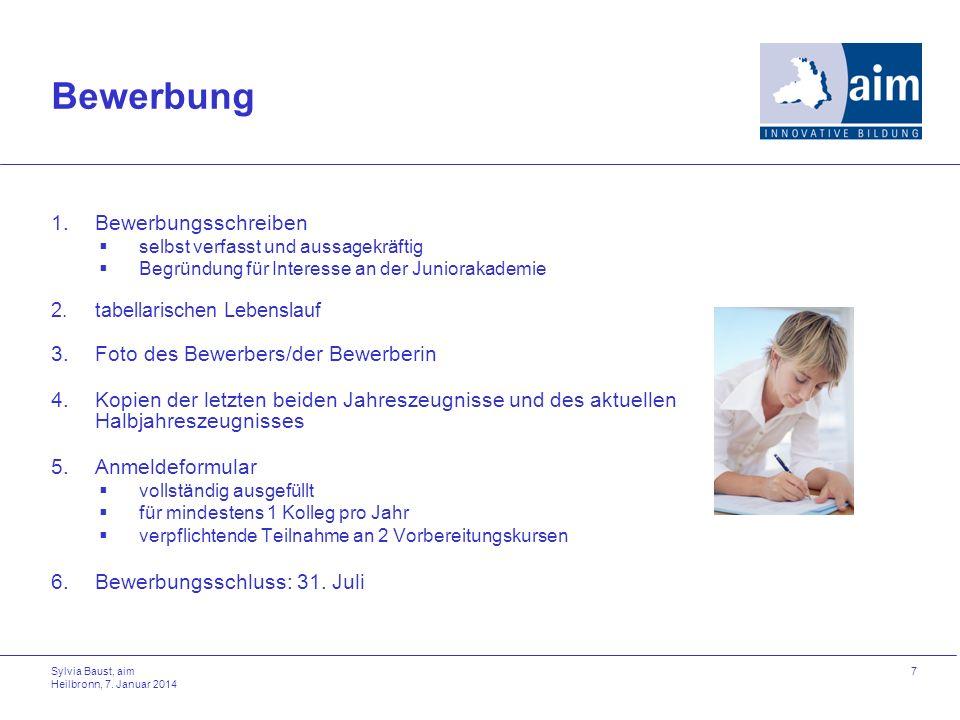 Sylvia Baust, aim Heilbronn, 7. Januar 2014 7 Bewerbung 1.Bewerbungsschreiben selbst verfasst und aussagekräftig Begründung für Interesse an der Junio
