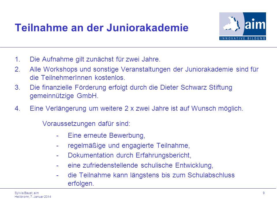 Sylvia Baust, aim Heilbronn, 7. Januar 2014 9 Teilnahme an der Juniorakademie 1.Die Aufnahme gilt zunächst für zwei Jahre. 2.Alle Workshops und sonsti