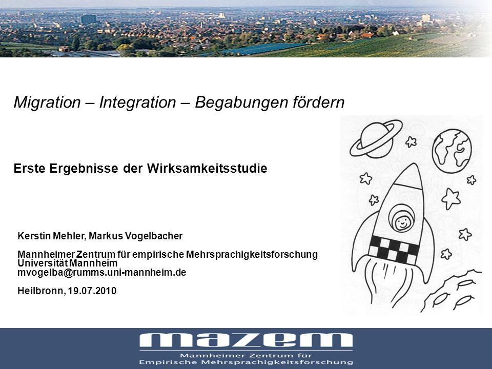 1 Migration – Integration – Begabungen fördern Erste Ergebnisse der Wirksamkeitsstudie Kerstin Mehler, Markus Vogelbacher Mannheimer Zentrum für empir