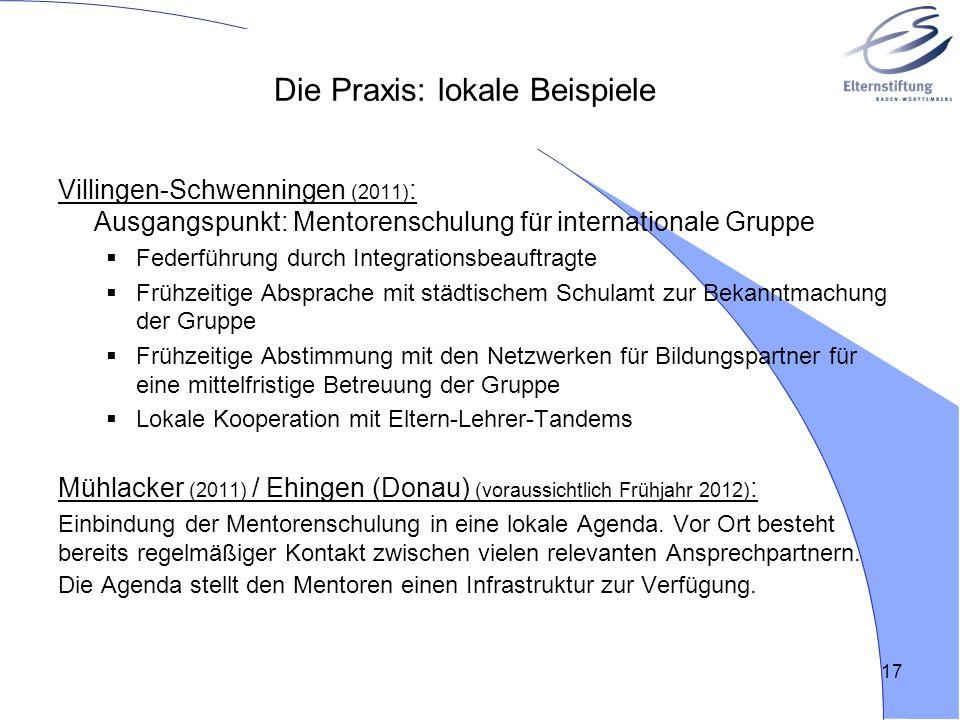 17 Die Praxis: lokale Beispiele Villingen-Schwenningen (2011) : Ausgangspunkt: Mentorenschulung für internationale Gruppe Federführung durch Integrati