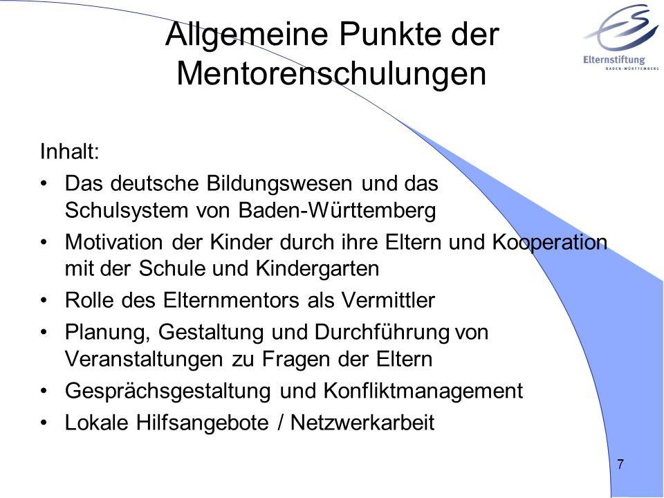 7 Allgemeine Punkte der Mentorenschulungen Inhalt: Das deutsche Bildungswesen und das Schulsystem von Baden-Württemberg Motivation der Kinder durch ih