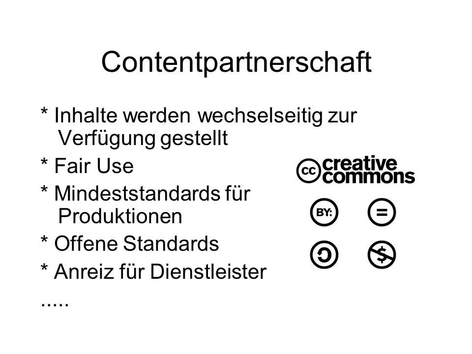 Contentpartnerschaft * Inhalte werden wechselseitig zur Verfügung gestellt * Fair Use * Mindeststandards für Produktionen * Offene Standards * Anreiz für Dienstleister.....
