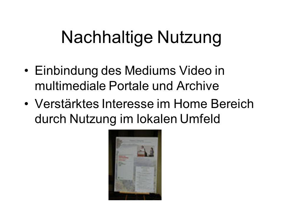 Nachhaltige Nutzung Einbindung des Mediums Video in multimediale Portale und Archive Verstärktes Interesse im Home Bereich durch Nutzung im lokalen Umfeld