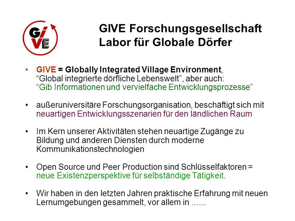 GIVE = Globally Integrated Village Environment, Global integrierte dörfliche Lebenswelt, aber auch: Gib Informationen und vervielfache Entwicklungspro